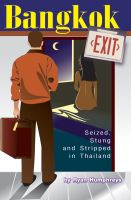 Cover for 'Bangkok Exit: Seized, Stung and Stripped in Thailand'