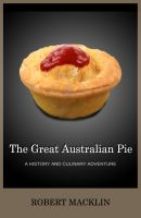 Cover for 'The Great Australian Pie: a history and culinary adventure'