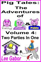 Cover for 'Pig Tales Volume 4 - Two Parties In One'