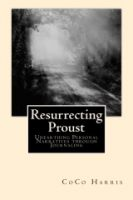 Cover for 'Resurrecting Proust: Unearthing Personal Narratives through Journaling'