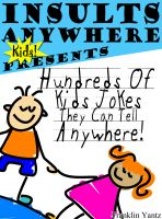 Cover for 'Insults Anywhere Kids Presents Hundreds Of Kids Jokes They Can Tell Anywhere'