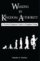 Cover for 'Walking in Kingdom Authority: A Practical Jumpstart Guide to Kingdom Living'