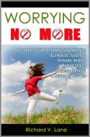 Cover for 'Worrying No More: A Complete Guide on How to Stop Worrying & a Holistic System to Eliminate Anxiety, Reduce Stress, & Create Harmony & Balance in Your Life'