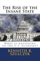 Cover for 'The Rise of the Insane State - What is happening to the U.S. Economy'