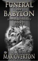 Cover for 'Scythian Trilogy Book 3: Funeral in Babylon'