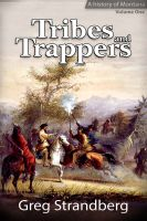 Cover for 'Tribes and Trappers: A History of Montana, Volume One'