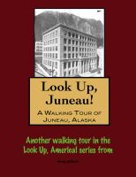 Cover for 'Look Up, Juneau! A Walking Tour of Juneau, Alaska'