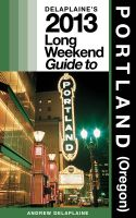 Cover for 'Delaplaine's 2013 Long Weekend Guide to Portland (Oregon)'