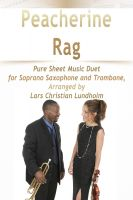 Cover for 'Peacherine Rag Pure Sheet Music Duet for Soprano Saxophone and Trombone, Arranged by Lars Christian Lundholm'