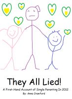 Cover for 'They All Lied! A First Hand Account Of Single Parenting In 2012'