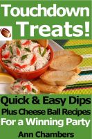 Cover for 'Touchdown Treats! Quick and Easy Dip and Cheese Ball Recipes for a Winning Party'