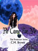 Cover for 'He Came For Me! Book One in 'The Protector Series''