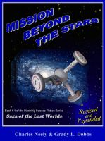 "Cover for 'Mission Beyond The Stars: Book #1 of  ""Saga Of The Lost Worlds"" by Neely and Dobbs'"