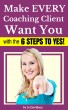 Make Every Coaching Client Want You; with the 6 Steps to Yes by Jo Davidson