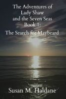Cover for 'The Adventures of Lady Shaw and the Seven Seas Book 1: The Search for Maybeard'