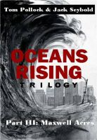 Cover for 'Oceans Rising Trilogy Part III: Maxwell Acres'