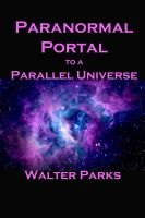 Cover for 'Paranormal Portal to a Parallel Universe'