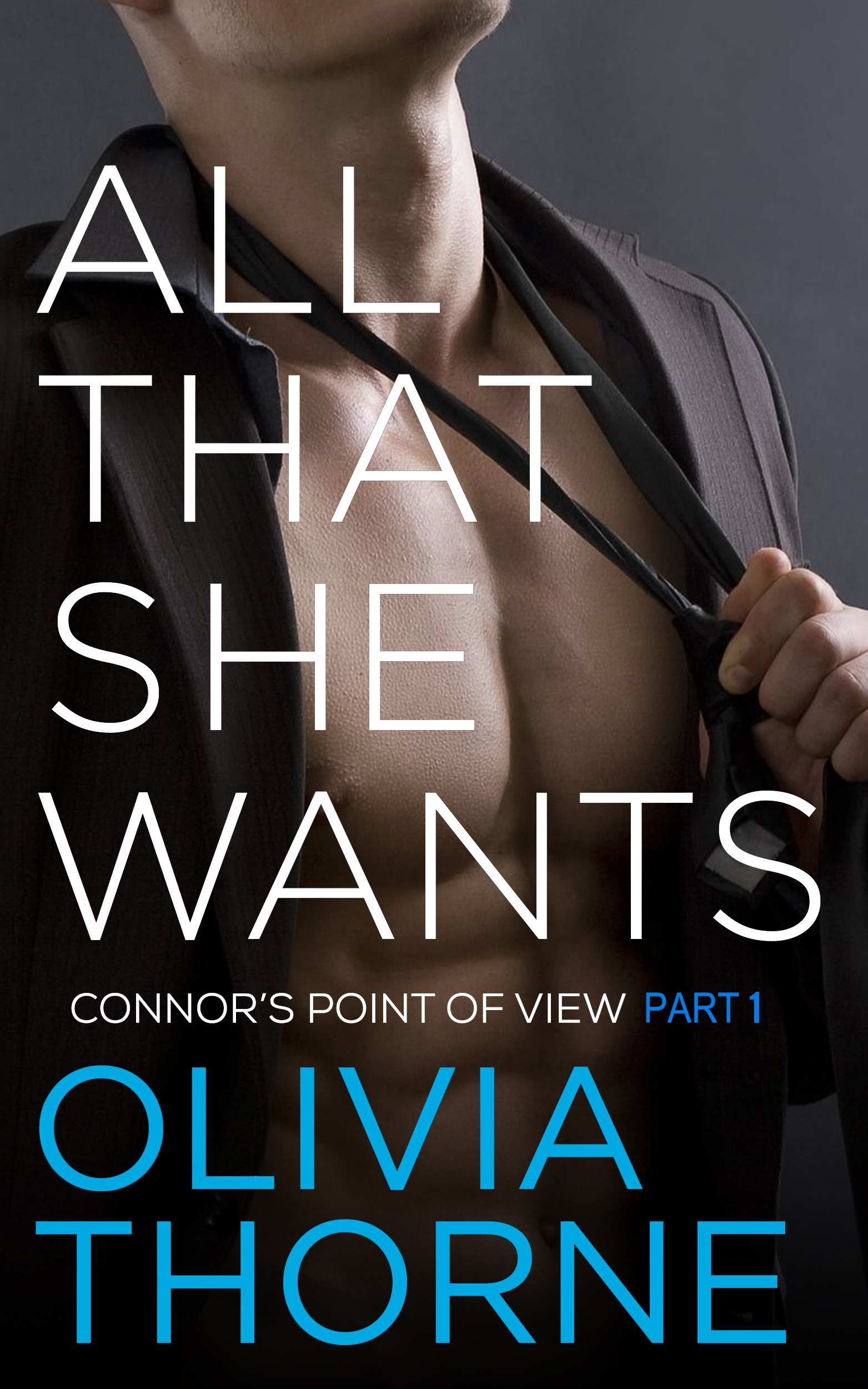 Olivia Thorne - All That She Wants (Connor's Point of View Part 1)