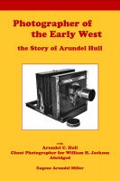 Cover for 'Photographer of the Early West, the Story of Arundel Hull'