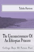 Talisha Harrison - The Unconsciousness of An Ethiopian Princess College Days of Future Past