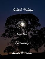 Cover for 'Astral Trilogy, Book Two - Becoming'