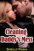 Cleaning Daddy's Mess (Daddy Daughter Erotica, Taboo Erotica) by Shelly Pasia