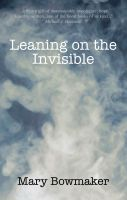 Cover for 'Leaning on the Invisible'