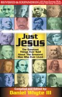 Daniel Whyte - Just Jesus: The Greatest Things Ever Said About the Greatest Man Who Ever Lived [REVISED & EXPANDED]