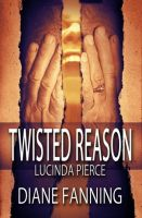 Cover for 'Twisted Reason (A Lucinda Pierce Mystery)'