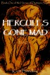 Hercules Gone Mad - Part One: Rebels for Love by Kurt Brindley