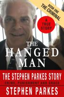 Cover for 'The Hanged Man: The Stephen Parkes Story: A True Story of Crime, Punishment and Grace: Book One - The Criminal'