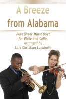 Cover for 'A Breeze from Alabama Pure Sheet Music Duet for Flute and Cello, Arranged by Lars Christian Lundholm'
