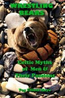 Cover for 'Wrestling Bears: Celtic Myths of Men and Their Passions'