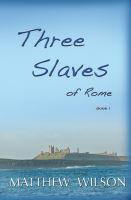 Cover for 'Three Slaves of Rome Book One'