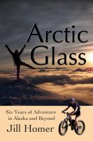 Cover for 'Arctic Glass: Six Years of Adventure Stories from Alaska and Beyond'