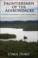 Cover for 'Frontiersmen of the Adirondacks: Economic Development in Early North America'