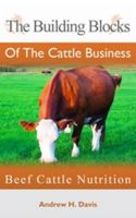Cover for 'The Building Blocks of the Cattle Business: Beef Cattle Nutrition'