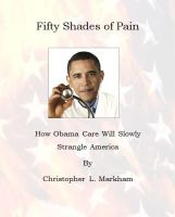 Smashwords user 'chrism168' - Fifty Shades of Pain: How Obamacare Will Slowly Strangle America