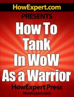 Cover for 'How To Tank In WoW - Your Step-By-Step Guide To Tanking In The World Of Warcraft As Warrior'