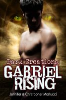 Jennifer and Christopher Martucci - Dark Creations:Gabriel Rising (Part 2)