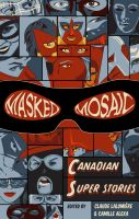 Cover for 'Masked Mosaic : Canadian Super Stories'