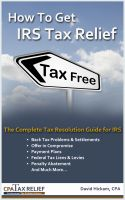 Cover for 'How To Get IRS Tax Relief - The Complete Tax Resolution Guide for IRS: Back Tax Problems & Settlements, Offer in Compromise, Payment Plans, Federal Tax Liens & Levies, Penalty Abatement, and Much More'