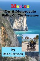 Cover for 'Mexico On A Motorcycle: Riding Out The Recession'