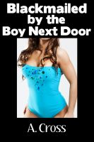 Cover for 'Blackmailed by the Boy Next Door'