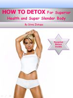 Cover for 'How To Detox For Superior Health and Super Slender Body'