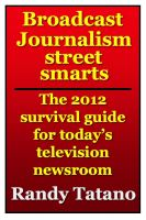Cover for 'Broadcast Journalism Street Smarts: The 2012 Survival Guide for Today's Television Newsroom'