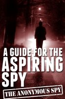 Cover for 'A Guide for the Aspiring Spy (the Anonymous Spy Series)'