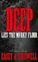 Cover for 'Deep Lies the Murky Floor - A Short Story'