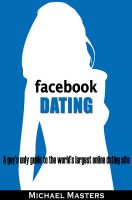 Cover for 'Facebook Dating - A guy's only guide to the world's largest online dating site'