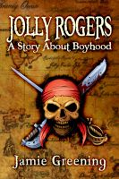 Cover for 'Jolly Rogers: A Story About Boyhood'
